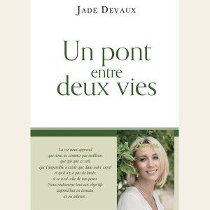 Une pont entre deux vies par Jade Devaux médium guérisseuse auteur conférencière en Gironde